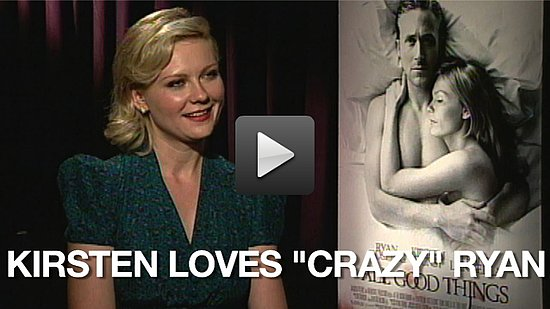 Video of Kirsten Dunst Talking About Ryan Gosling in All Good Things 2010-11-19 02:00:00