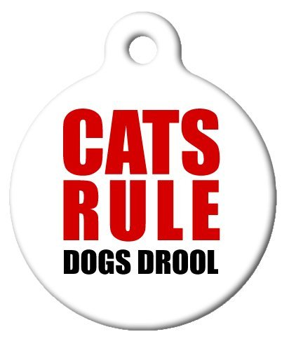 "Demonstrate cat solidarity with this ""Cats Rule, Dogs Drool"" ID tag. You know it's what she's thinking, anyway!"
