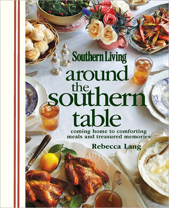 Around the Southern Table: Coming Home to Comforting Meals and Treasured Memories (Southern Living)