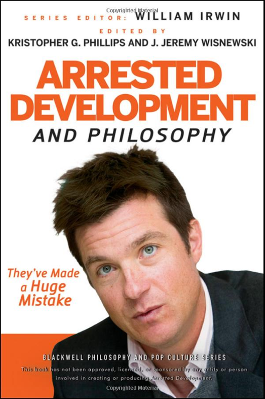 Arrested Development and Philosophy: They've Made a Huge Mistake ($19)