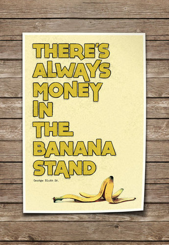 Arrested Development There's Always Money in the Banana Stand Poster ($35)