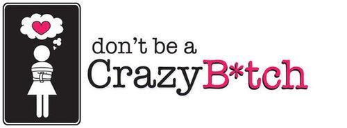 don't be a Crazy B*tch