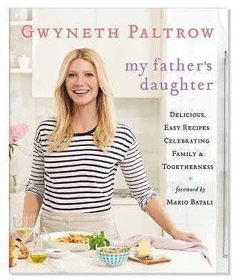 My Father's Daughter: Delicious, Easy Recipes Celebrating Family and Togetherness by Gwyneth Paltrow