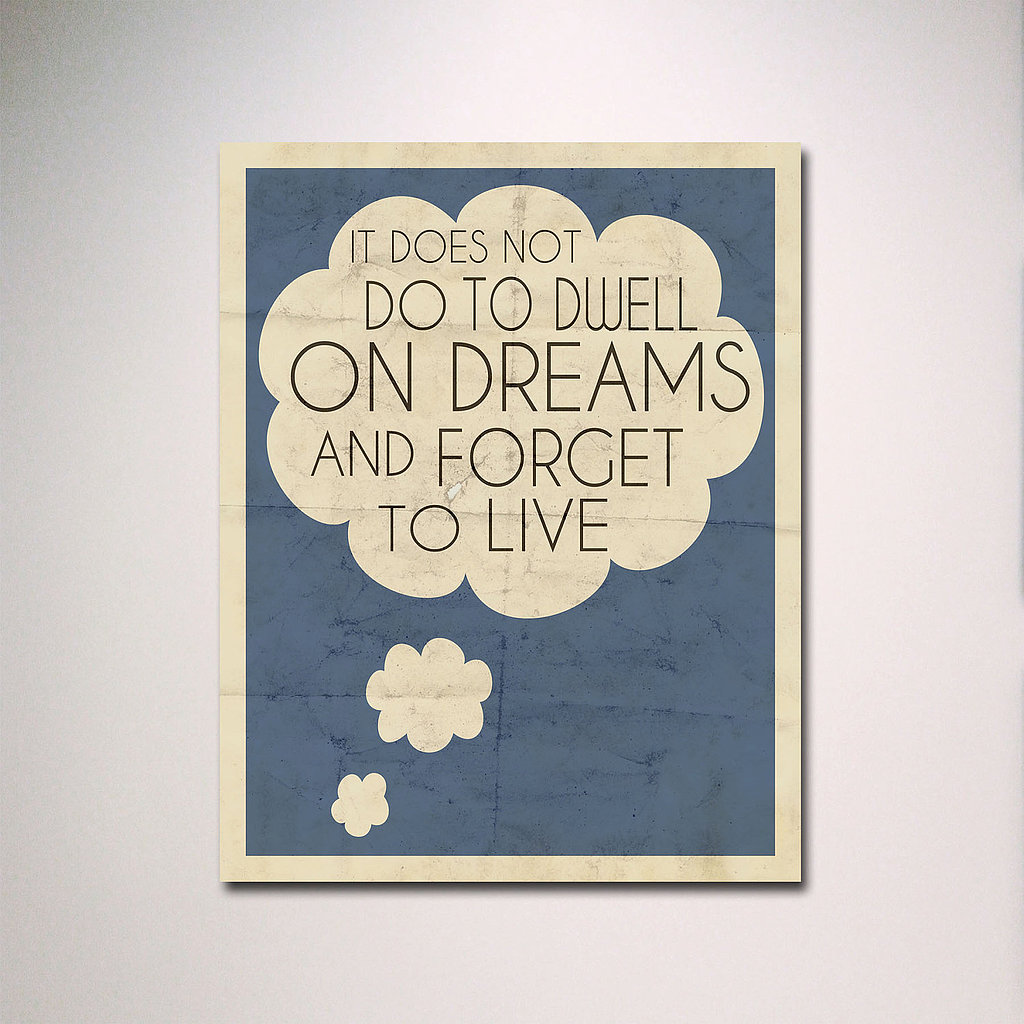 This quote from the Harry Potter character Professor Dumbledore ($15-$38) offers sage advice on finding the balance between dreaming about the future and staying present in the moment.