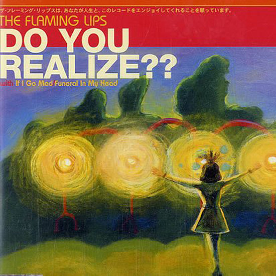 """""""Do You Realize??"""" by The Flaming Lips"""