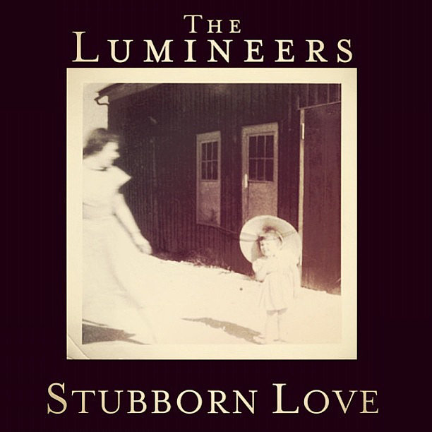 """Stubborn Love"" by The Lumineers"