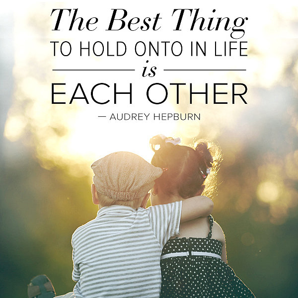 Our Love For Each Other: The Best Thing To Hold Onto In Life Is Each Other