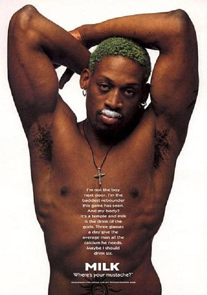 Former NBA player Dennis Rodman went shirtless, sporting just a milk mustache for his ad.