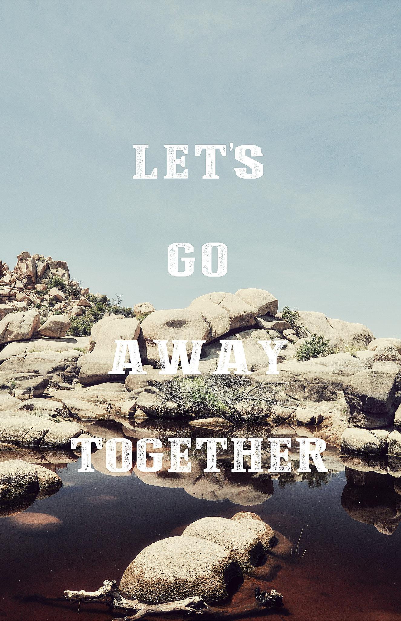Let's Go Away Together ($15-$40)