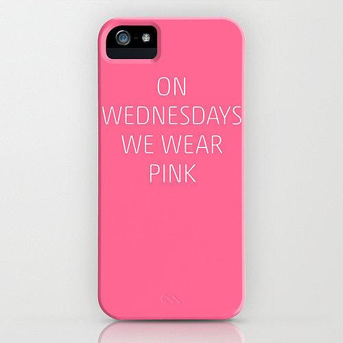 """On Wednesdays we wear pink"" iPhone/Galaxy S4 case ($35)"