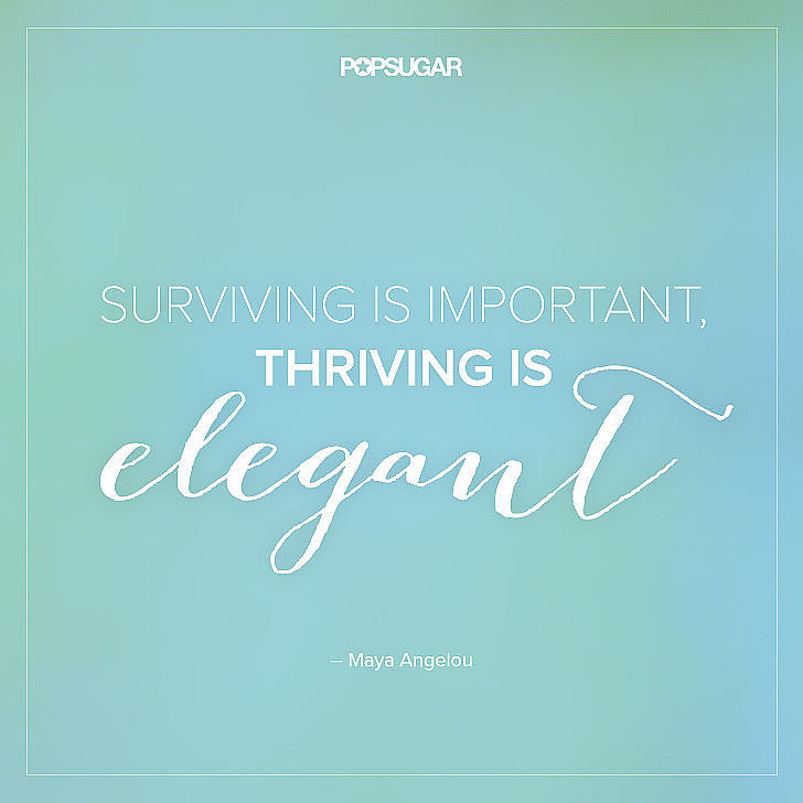 """Surviving is important, thriving is elegant."" — #MayaAngelou"