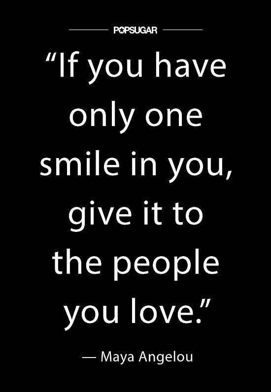 """If you have only one smile in you, give it to the people you love."" — #MayaAngelou"