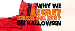 5 Reasons We Regret Dressing Sexy For Halloween Last Night