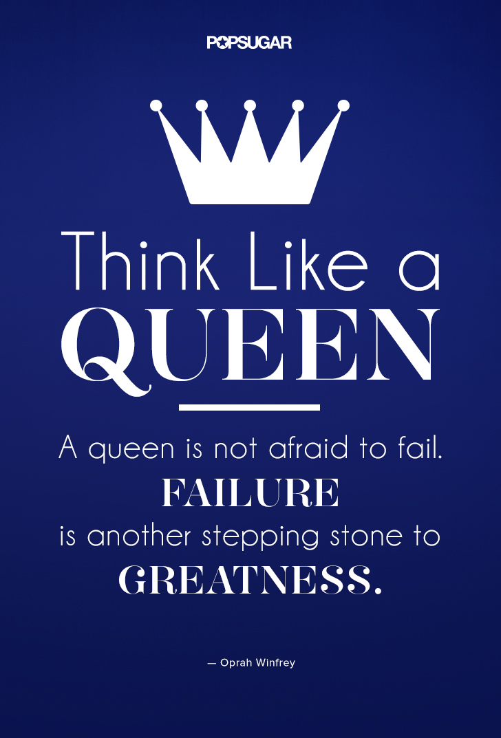 """""""Think like a queen. 