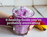 6 Healthy Foods You're Probably Overeating