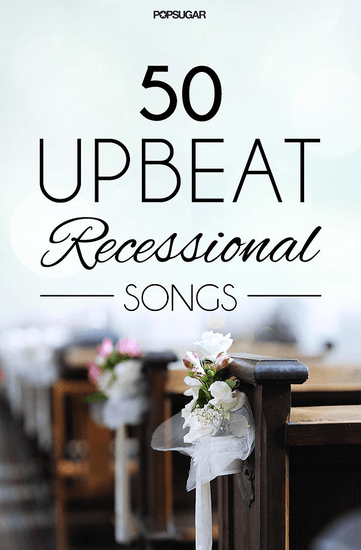 Wedding Music: 50 Upbeat Recessional Songs