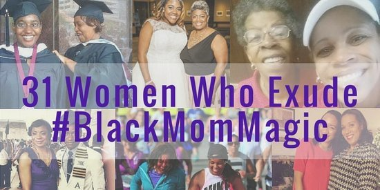 Celebrating 31 Women For Their #BlackMomMagic This Mother's Day