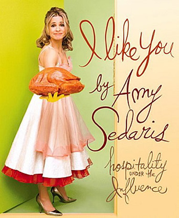 I Like You: Hospitality Under the Influence by Amy Sedaris