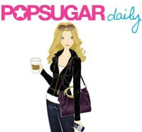 Introducing PopSugar Daily, Your Morning Must-Read!