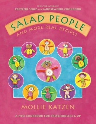 Salad People and More Real Recipes: A New Cookbook For Preschoolers and Up
