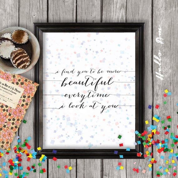 I find you to be more beautiful every time I look at you ($5)