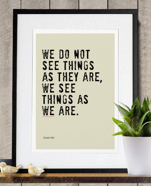Shifting one's perspective can make a world of difference. This We See Things as We Are ($18) quote from Anaïs Nin says just that.