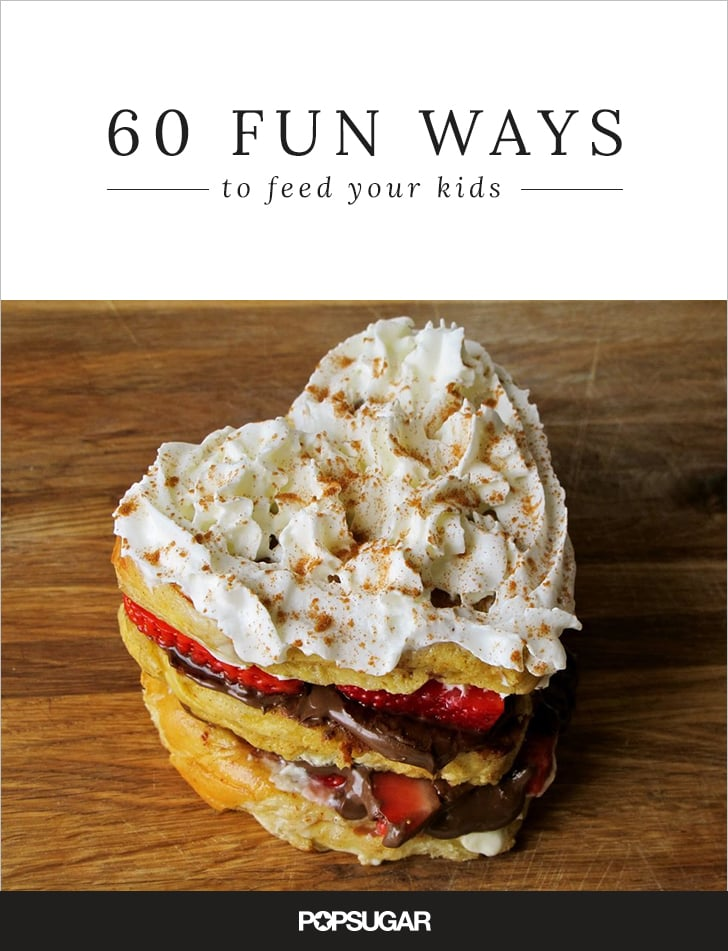 Play With Your Food! 60 Fun Ways to Feed Your Kids