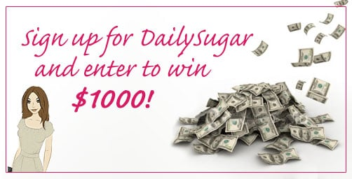 Sign Up For DailySugar, Win $1,000!