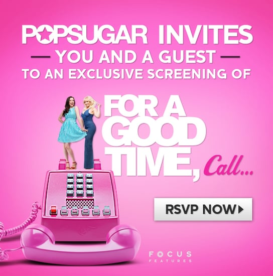 Make It a Girls' Night Out! Get Tickets to For a Good Time, Call . . . and Enter to Win $1,000!