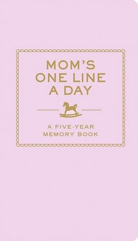 Mom's One Line a Day: A Five-Year Memory Book ($15)