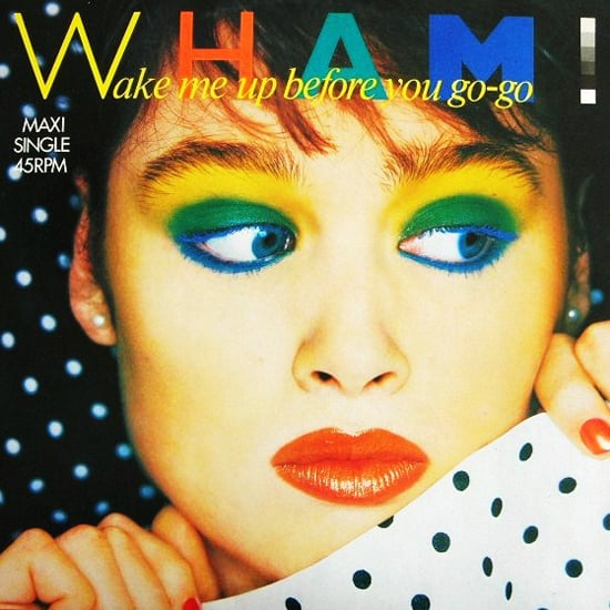 """Wake Me Up Before You Go-Go"" by Wham!"
