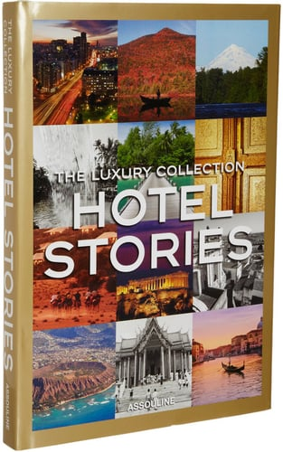Assouline The Luxury Collection: Hotel Stories