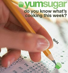 YumSugar Weekly Recap Quiz 2010-04-16 14:30:42