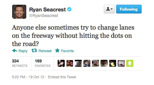 Best game out, Ryan Seacrest! Not that we do it, we're safe drivers . . .