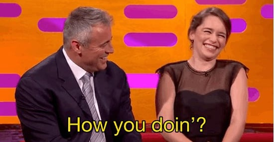 "Emilia Clarke Asked Matt LeBlanc To Say ""How You Doin'?"" And It's The Cutest Thing Ever"