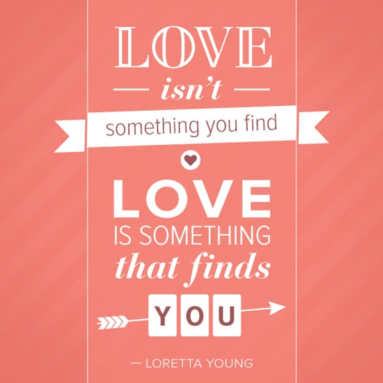 Love Finds You Quote: Love Isn't Something You Find