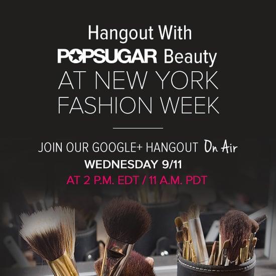 POPSUGAR Beauty Google+ Hangout NYFW Spring 2014