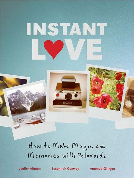 Instant Love: How to Make Magic and Memories With Polaroids ($19)
