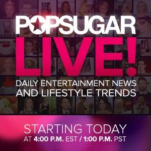 POPSUGAR LIVE Launch