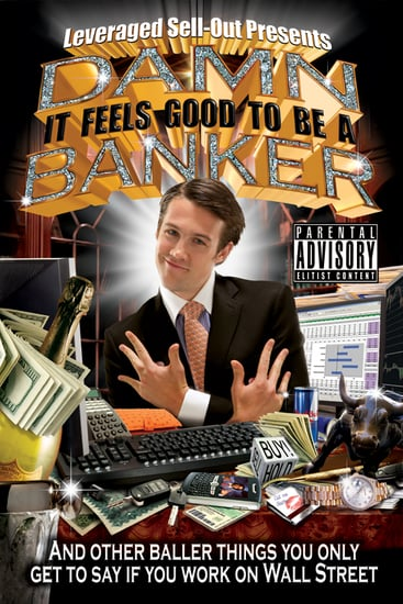 Damn, It Feels Good to Be a Banker