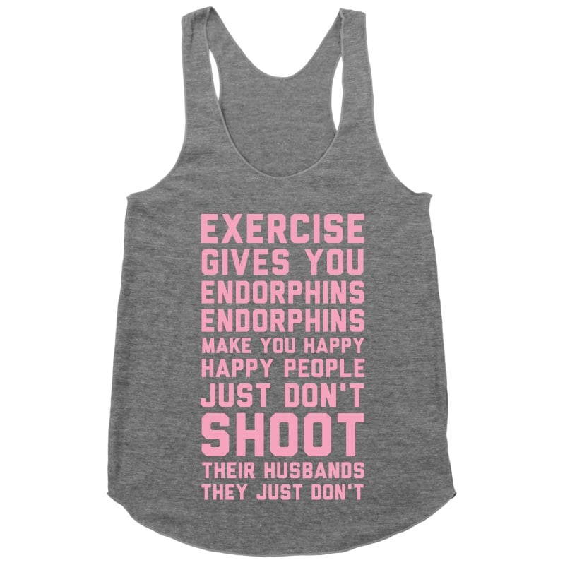Exercise Gives You Endorphins