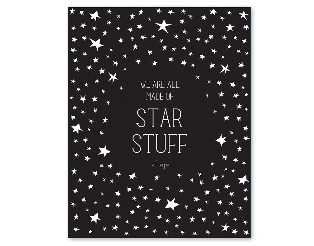 """We are all made of star stuff."" Etsy user halfpencedesign framed this iconic Sagan quote in a customizable poster ($28; choose color at checkout) with illustrated stars."