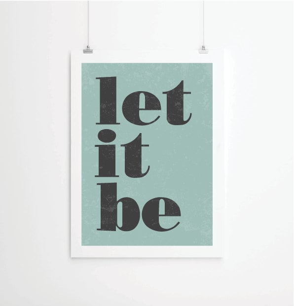 This quote's too good to only list once: Let It Be ($26-$53).
