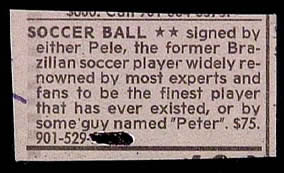 &quot;Soccer ball signed by either Pele, the former Brazilian soccer player... or by some guy named Peter, $75.&quot;
