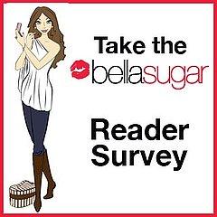 Take the BellaSugar Reader Survey!