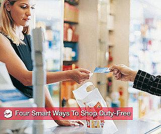 Four Smart Ways to Shop Duty-Free