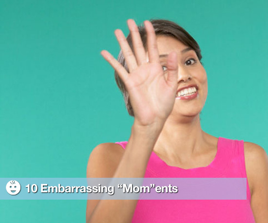 Moms Do Embarrassing Things