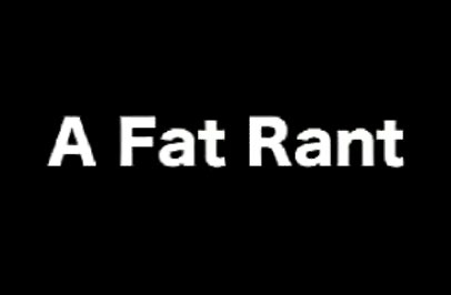 A Fat Rant: What's Your Response?